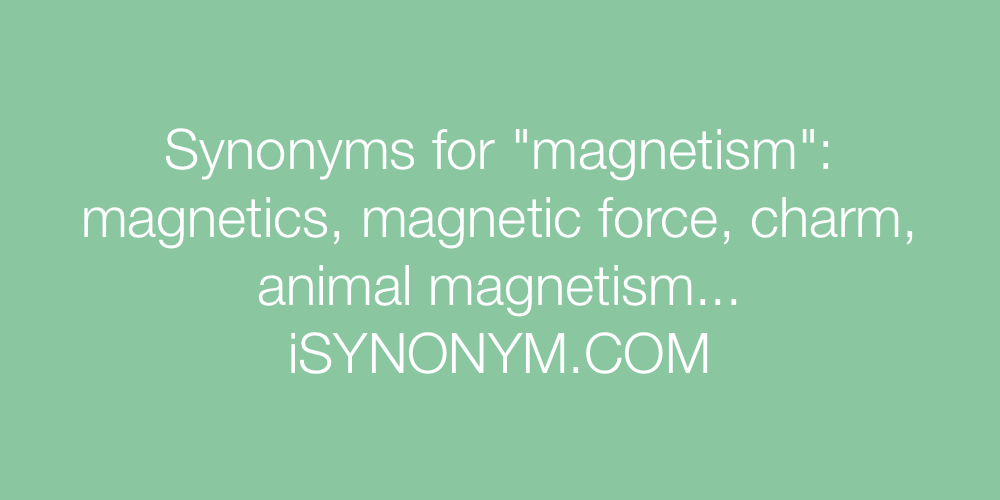Synonyms magnetism