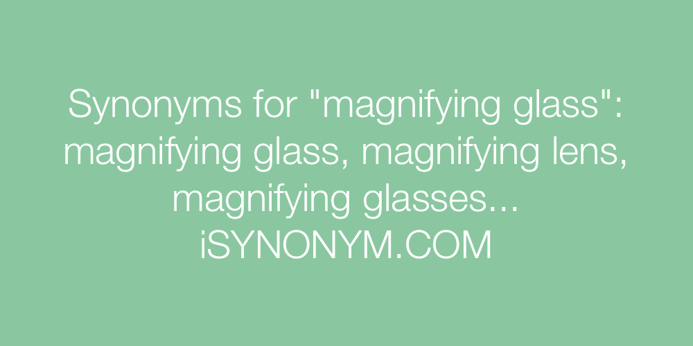 Synonyms magnifying glass