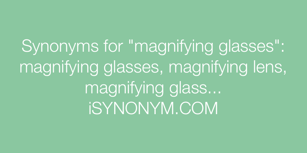 Synonyms magnifying glasses