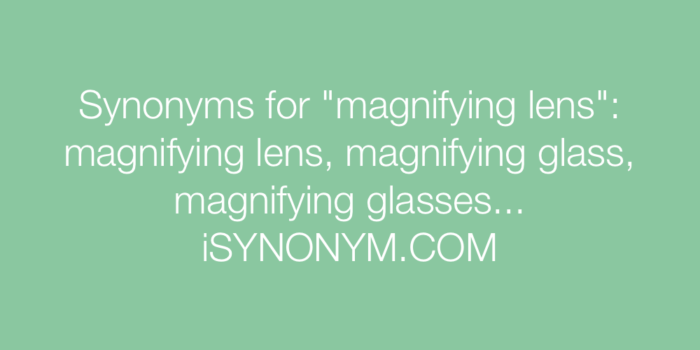 Synonyms magnifying lens
