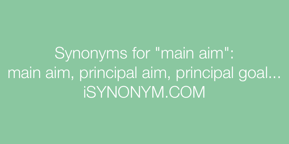 Synonyms main aim
