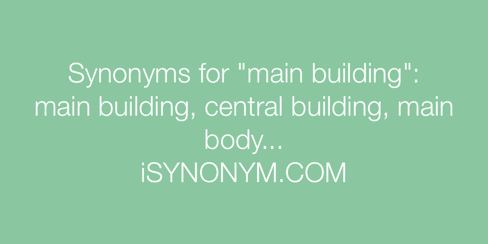 Synonyms main building