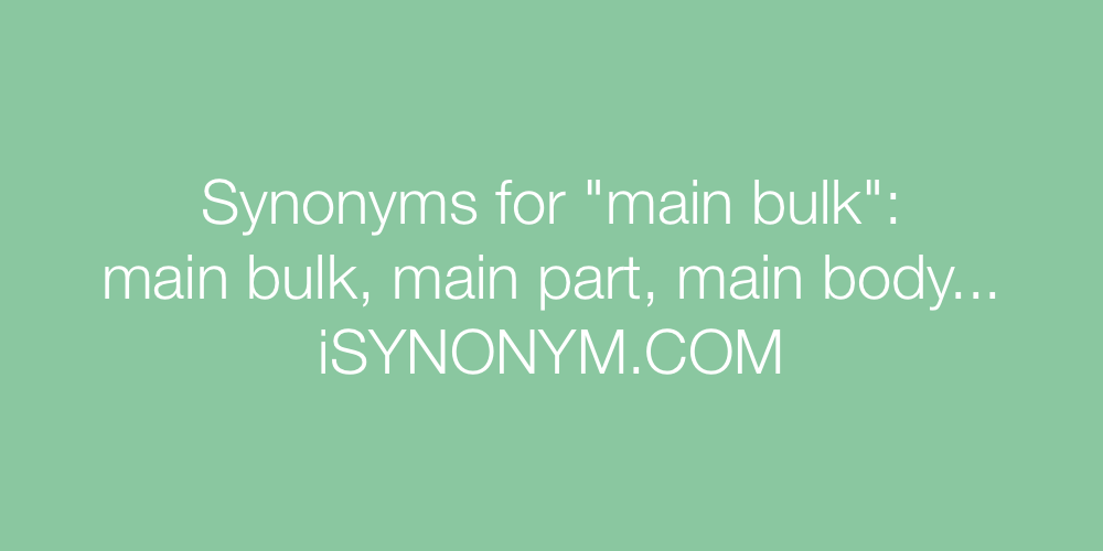 Synonyms main bulk