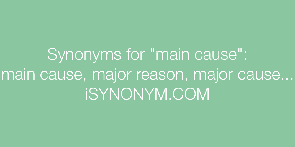 Synonyms main cause