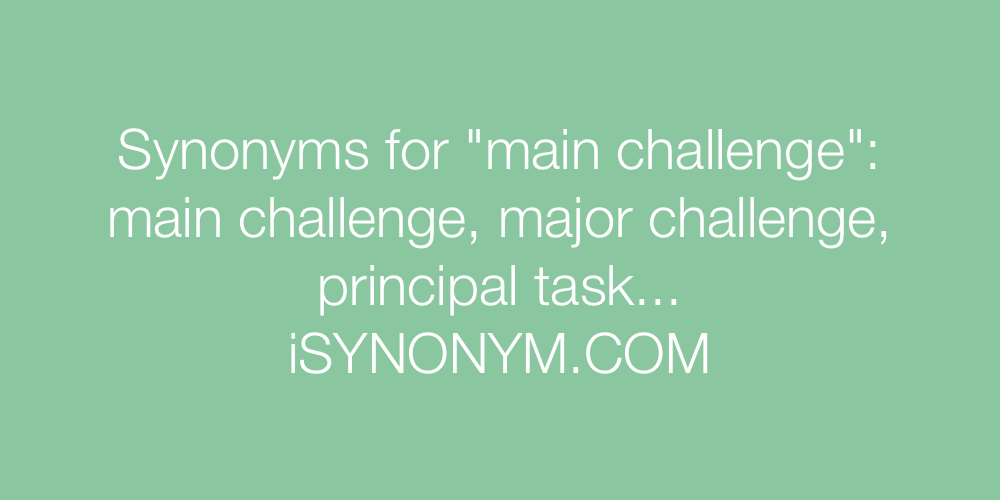 Synonyms main challenge