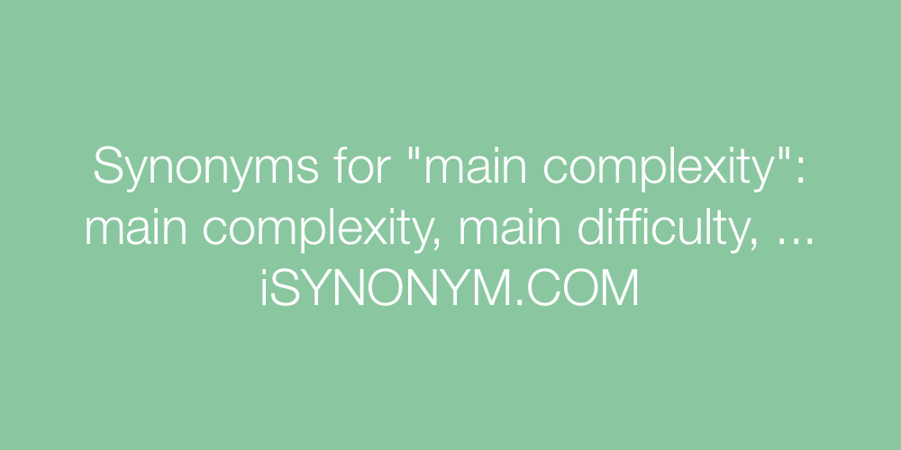 Synonyms main complexity