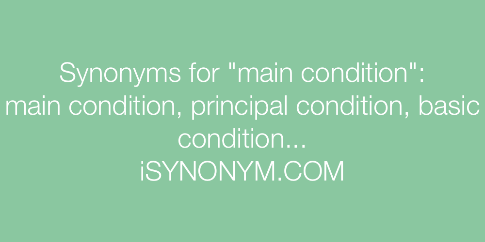 Synonyms main condition