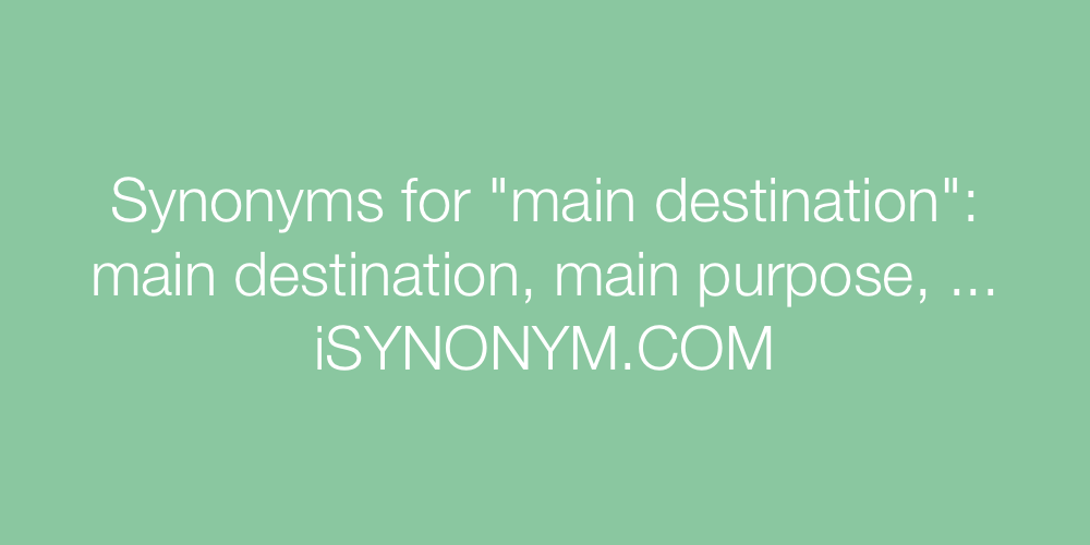 Synonyms main destination