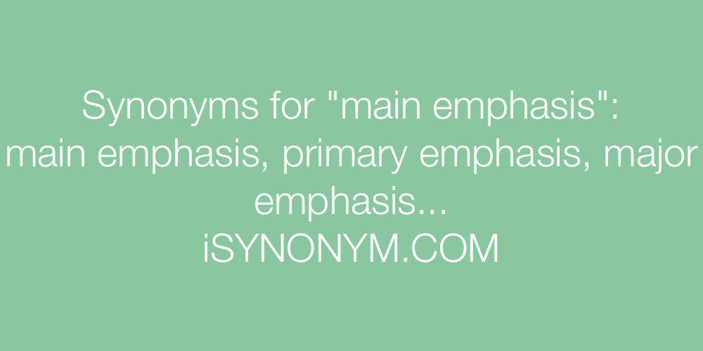 Synonyms main emphasis