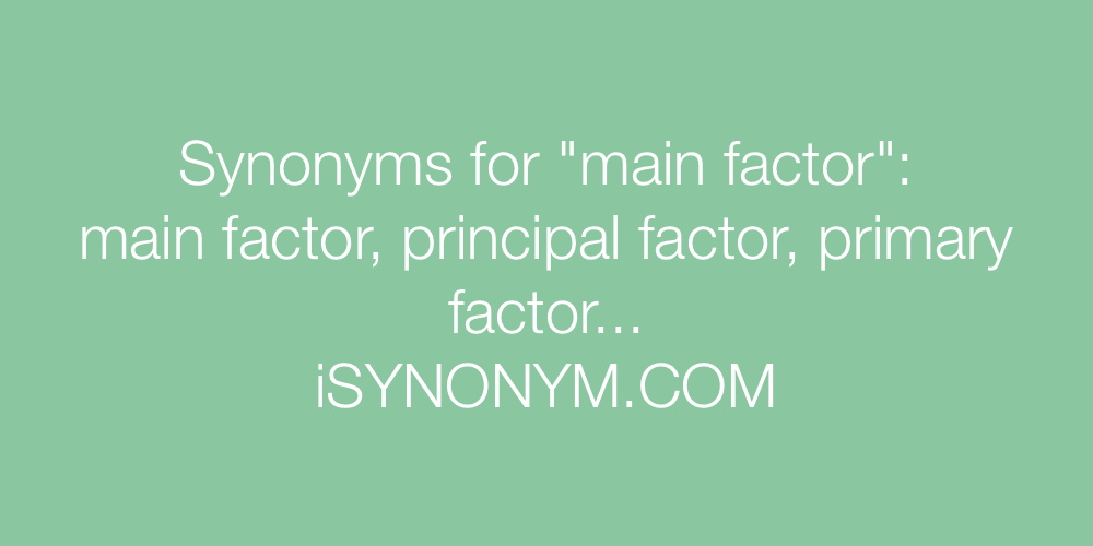 Synonyms main factor