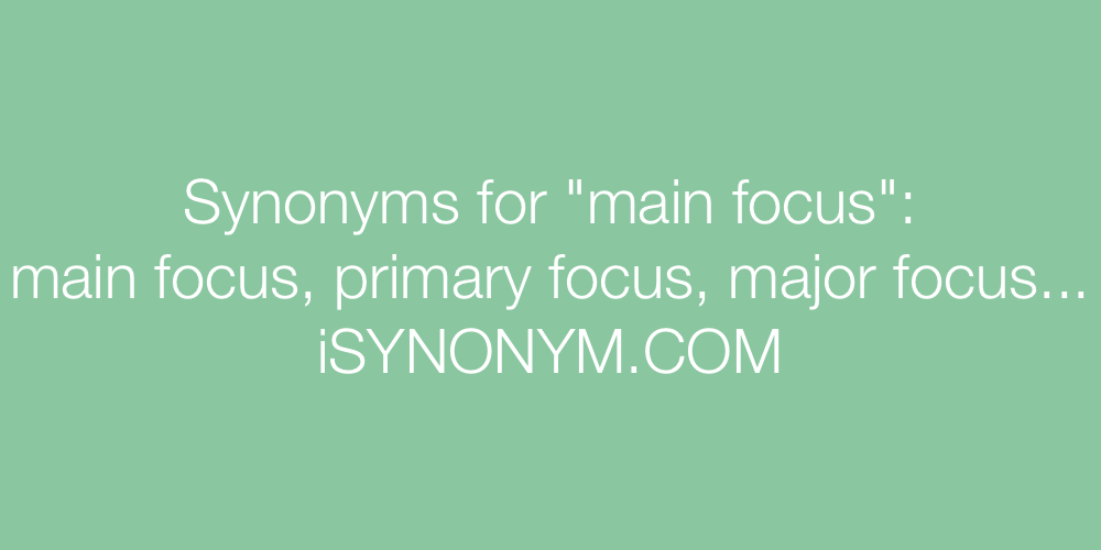 Synonyms main focus