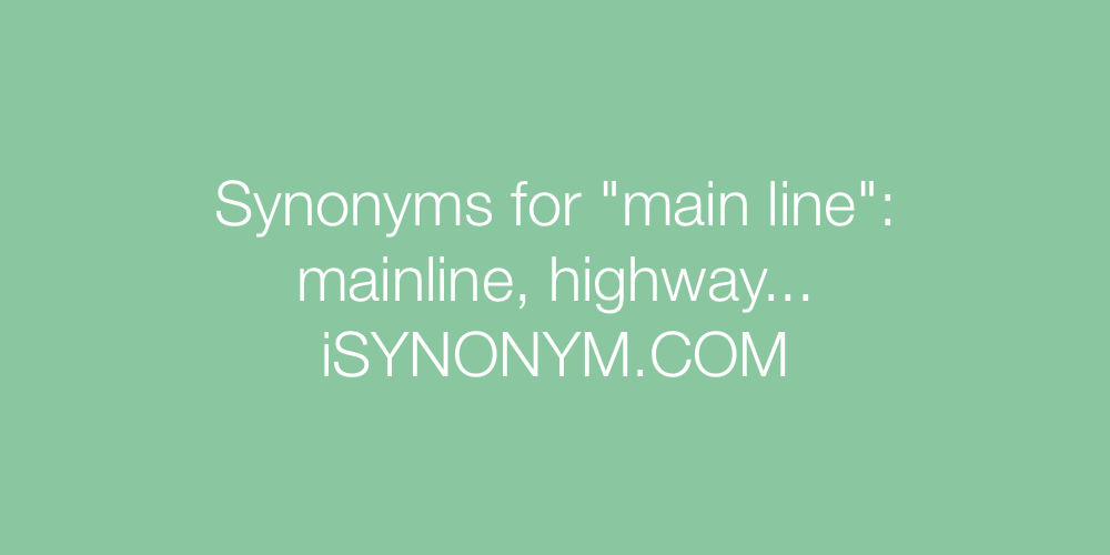 Synonyms main line