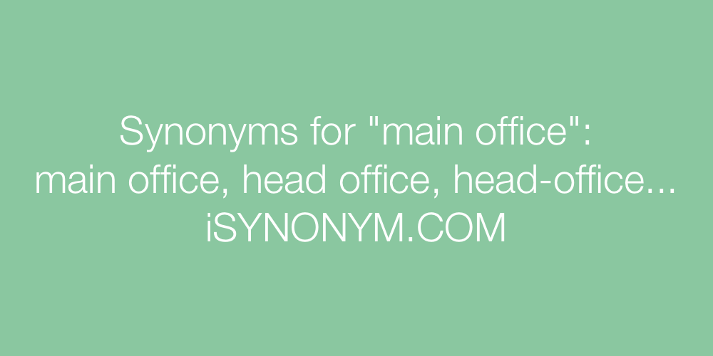 Synonyms main office