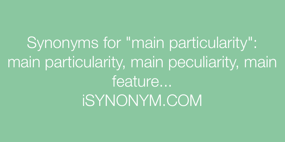 Synonyms main particularity