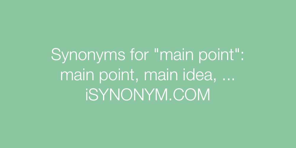 Synonyms main point
