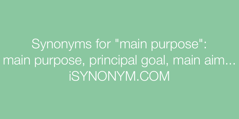 Synonyms main purpose