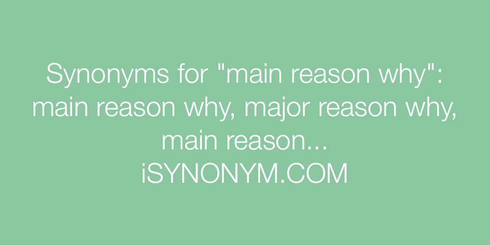 Synonyms main reason why