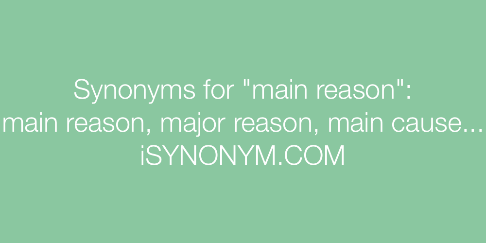 Synonyms main reason
