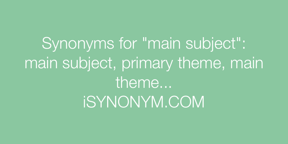 Synonyms main subject