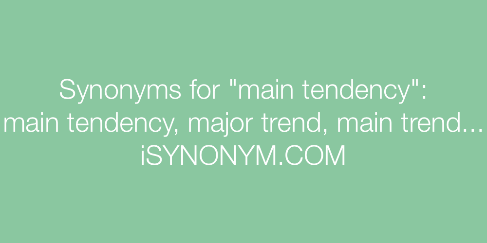 Synonyms main tendency