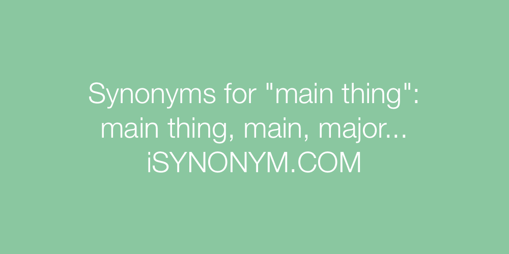 Synonyms main thing