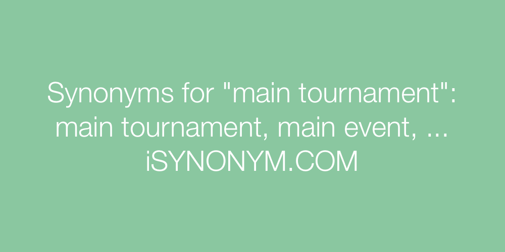 Synonyms main tournament
