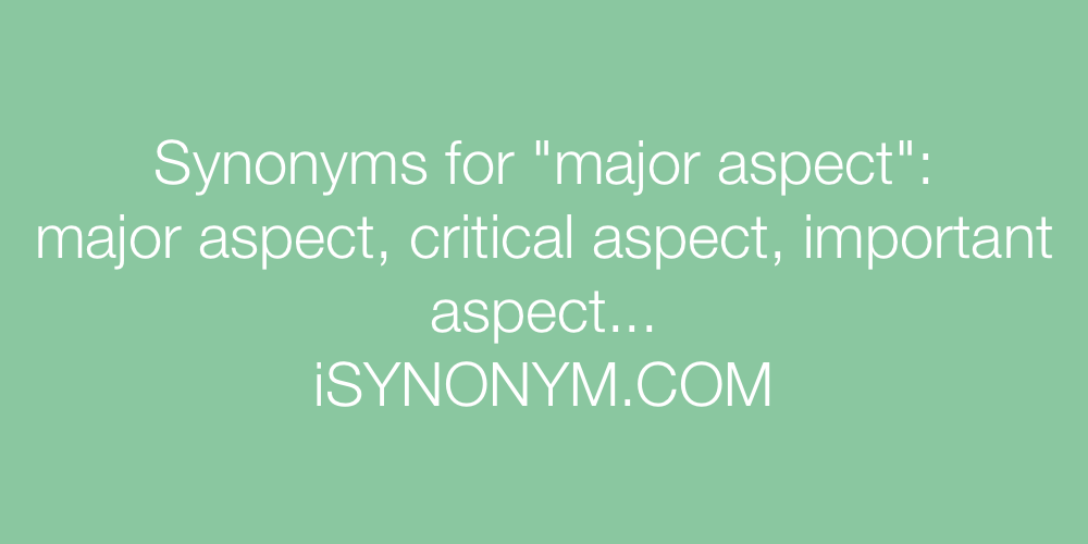 Synonyms major aspect