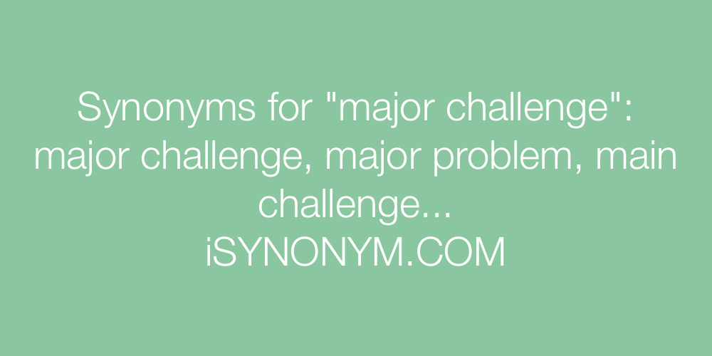 Synonyms major challenge