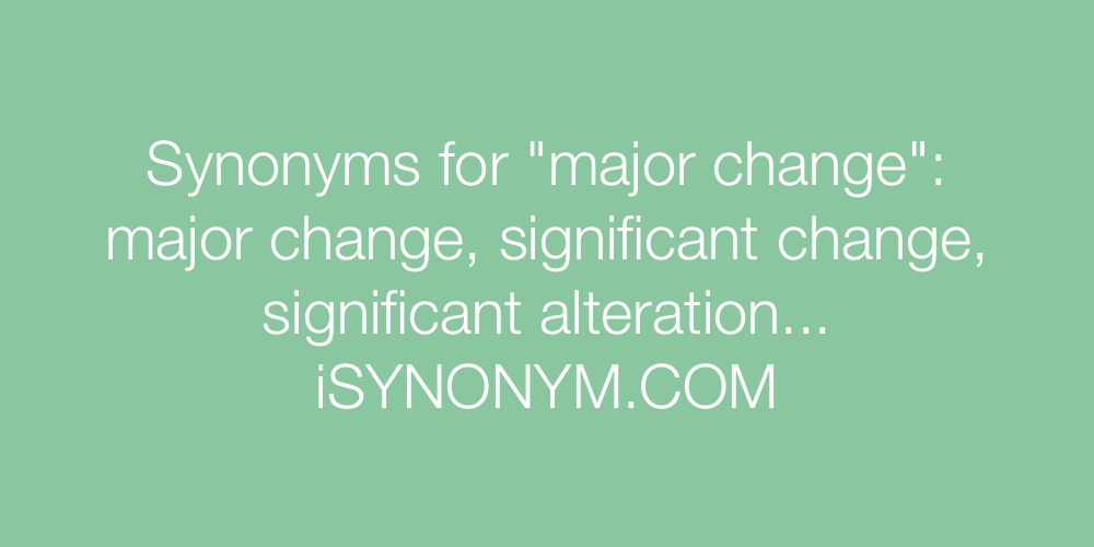 Synonyms major change