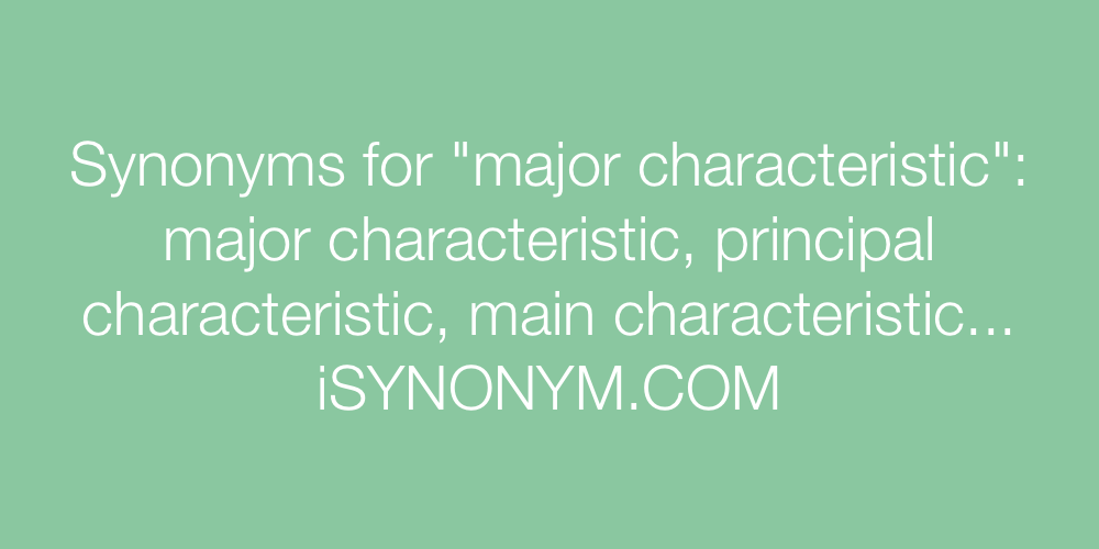 Synonyms major characteristic