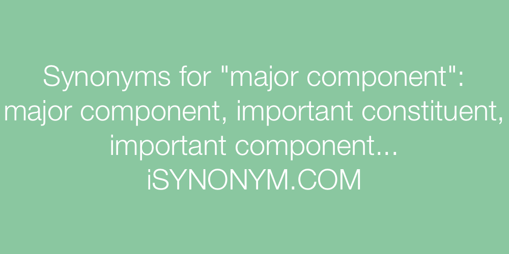 Synonyms major component