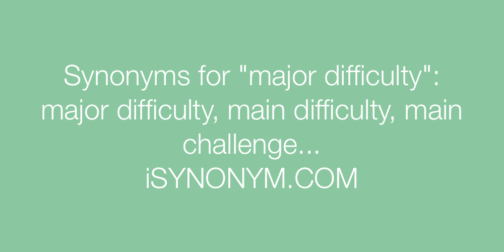 Synonyms major difficulty