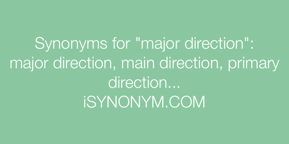 Synonyms major direction