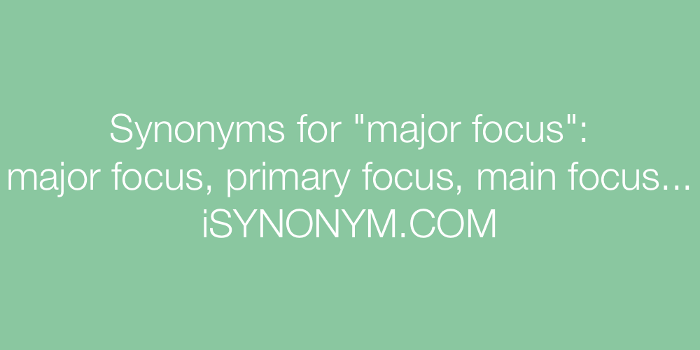 Synonyms major focus