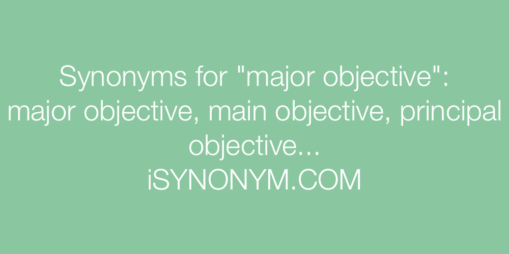 Synonyms major objective