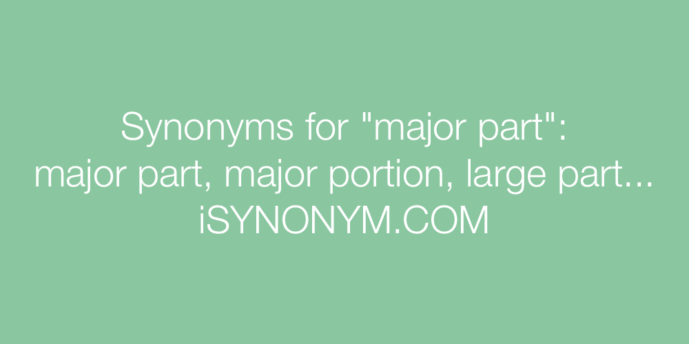 Synonyms major part