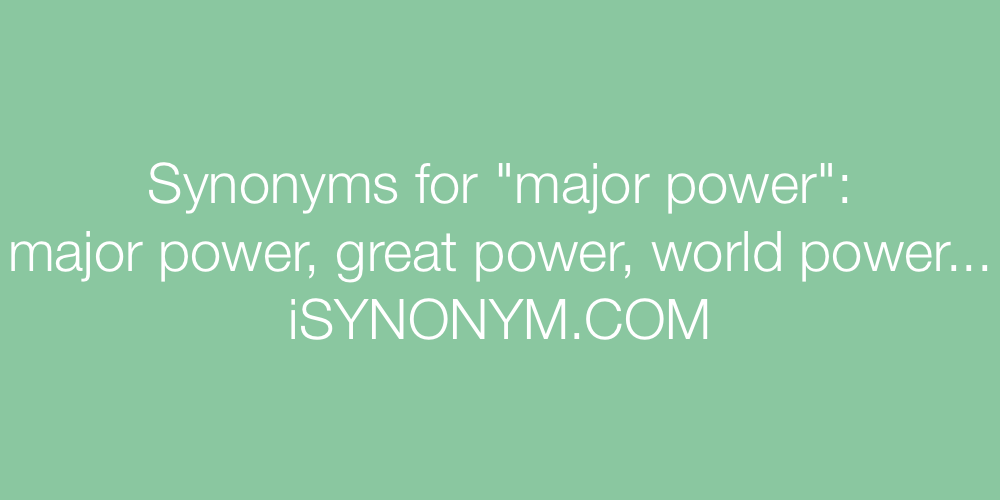 Synonyms major power