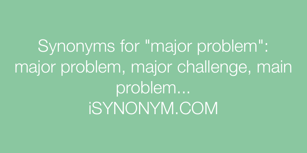 Synonyms major problem