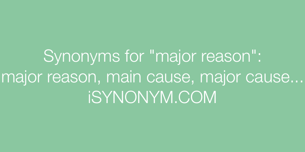 Synonyms major reason