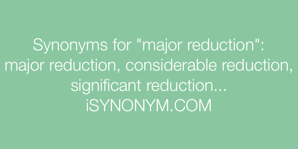 Synonyms major reduction