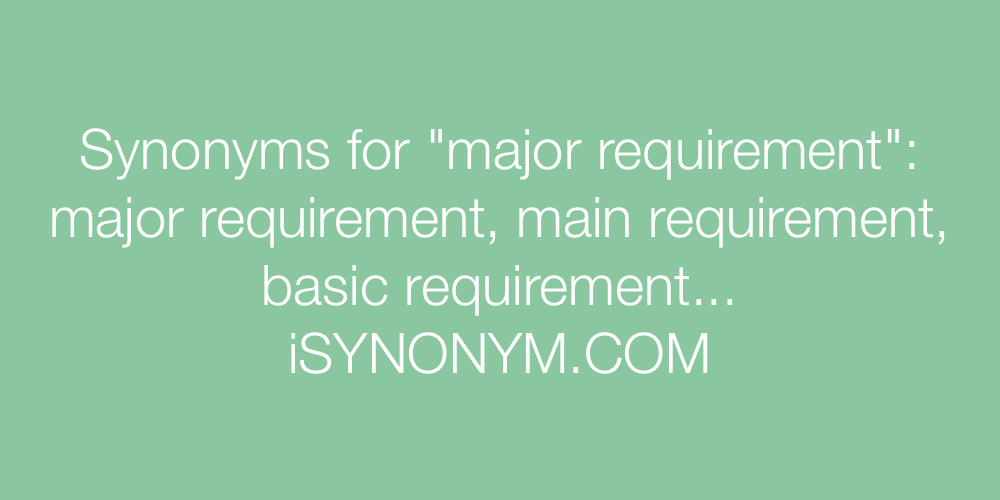 Synonyms major requirement
