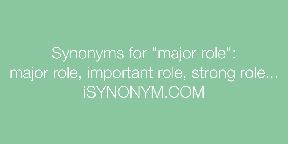 Synonyms major role