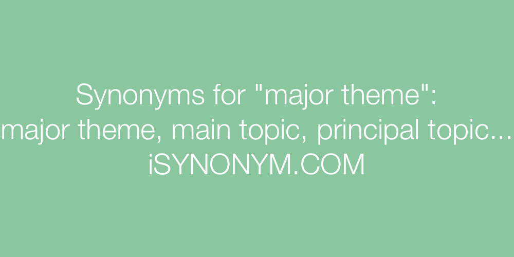 Synonyms major theme