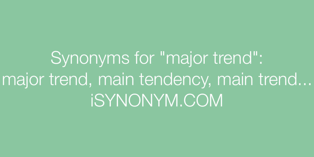 Synonyms major trend