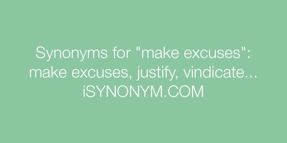Synonyms make excuses