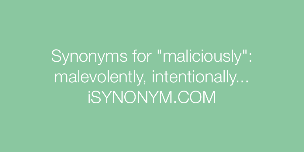 Synonyms maliciously