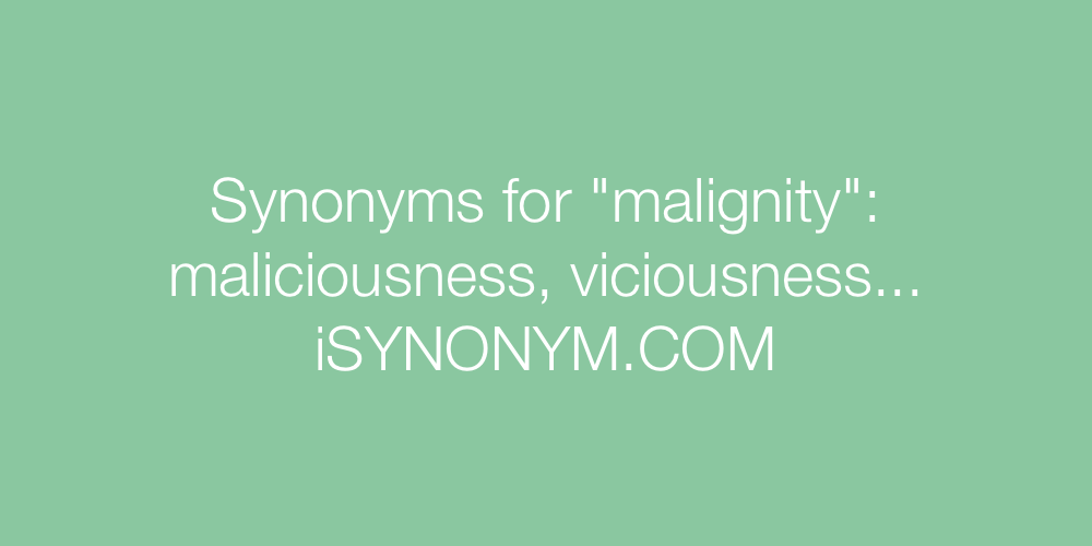 Synonyms malignity