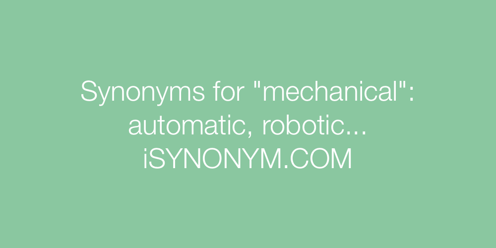 Synonyms mechanical