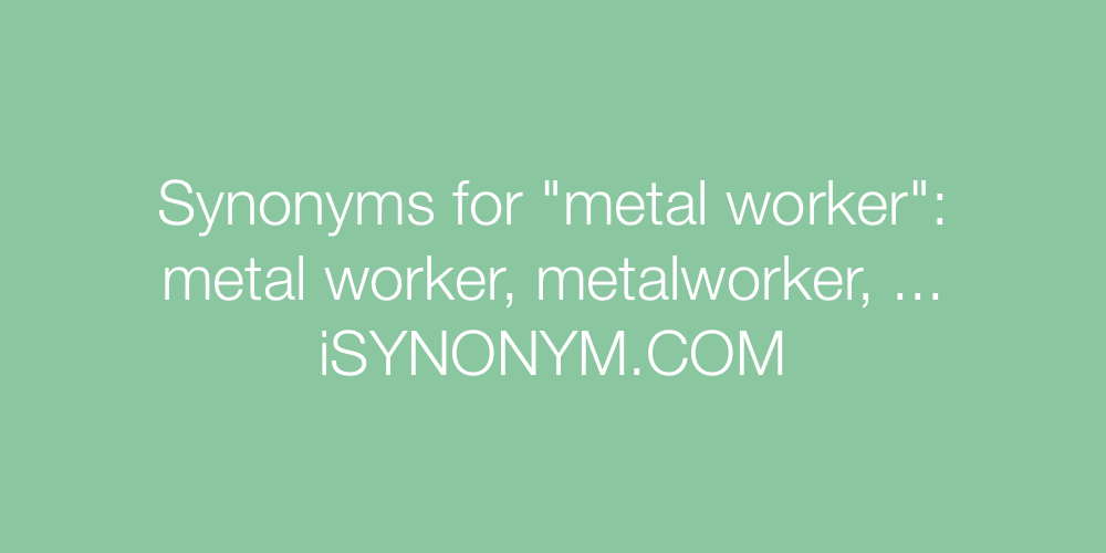 Synonyms metal worker