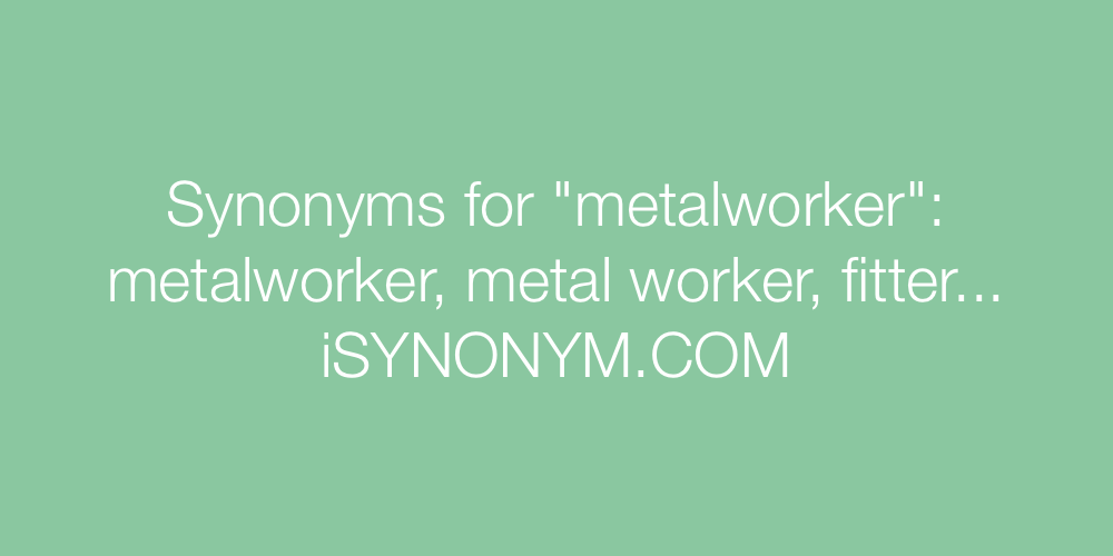 Synonyms metalworker